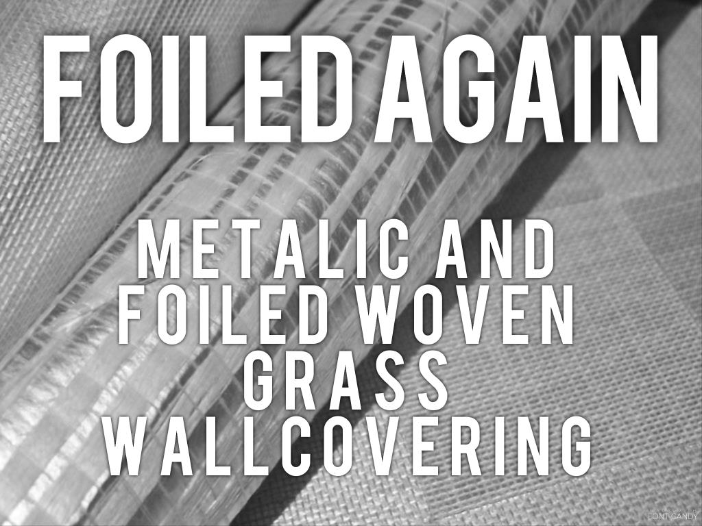 Foiled Again- metallic and foiled woven grass wallcovering