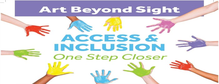 Art Beyond Sight, Acess & Inclusion, One Step Closer