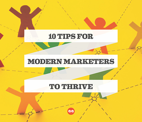 10 tips for modern marketers to thrive